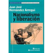 Nacionalismo Y Liberación - Hernandez Arregui Ed. Continente