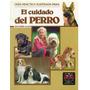 Libro, Guía Práctica Ilustrada Para El Cuidado Del Perro.