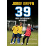 39 Años En Divisiones Inferiores - Griffa - Ed. Continente