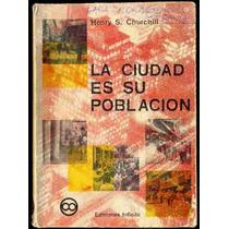 Ciudad Es Su Poblacion / H. Churchill Arquitectura Urbanismo