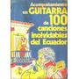 Acompañamiento En Guitarra De 100 Canciones Del Ecuador