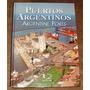 Puertos Argentinos. Quequen, Parana, Mar Del Plata, Posadas