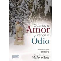 Livro Quando O Amor Vence O Ódio - Romance Espírita