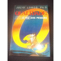 Qualidade ! Através Das Pessoas- Julio Lobos Ph.d.