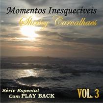 Shirley Carvalhaes - Momentos Inesquecíveis C/ Playback Vol3