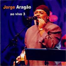 Cd Jorge Aragao Ao Vivo 3 (2004) - Novo Lacrado Original