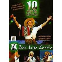 Dvd João Luiz Correa - Ao Vivo 10 Anos!!!