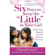 Libro Six Ways To Keep The Little In Your Girl: Guiding Yo
