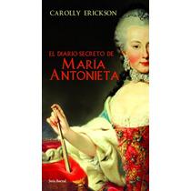 Ebook Carolly Erickson -el Diario Secreto De María Antonieta