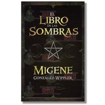 El Libro De Las Sombras - Rituales - Migene Gonzalez Wippler