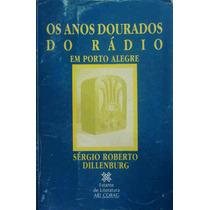 Sérgio Dillenburg Livro Anos Dour. Do Rádio Em Porto Alegre