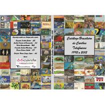 Catálogo Brasileiro De Cartões Telefônicos - 1992 A 2013