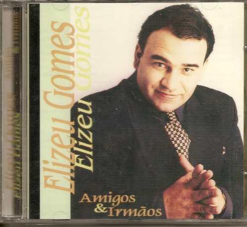 Elizeu Gomes - Amigos e Irm�os 1998