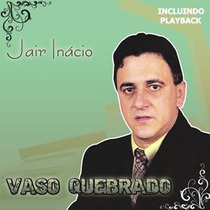 Cd Jair Inácio - Vaso Quebrado / Bônus Playback. [original]