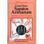 Livro Como Fazer Sapatos Artesanais Sandálias Rasteirinhas..