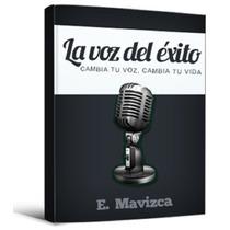 La Voz Del Exito Cambia Tu Voz Y Tu Vida - Ebook - Libro Dig