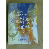 Livro - Com Quantas Mãos Se Faz Um Poema? - Gerson Jorge