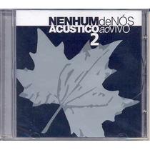 Cd Nenhum De Nós - Acústico Ao Vivo 2 - 2004