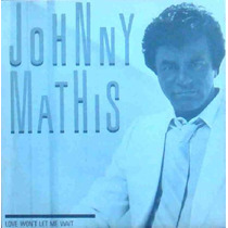 Johnny Mathis Compacto Vinil Love Won´t Let Me Wait 1984