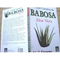 Livro Babosa= O Poder Curativo Da Babosa=aloe Vera Livro Nov