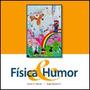 Libro Física Y Humor. Autor: Carlos H. Wörner / Ángel Romero<br><strong class='ch-price reputation-tooltip-price'>$ 9.900</strong>