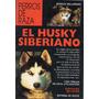 El Husky Siberiano (perros De Raza) - Editorial De Vecchi