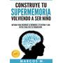 Construye Tu Supermemoria Volviendo A Ser Niño - Libro Dig