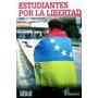 Libro, Estudiantes Por La Libertad De Gustavo Tovar Arroyo.