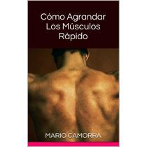 Ebook Original : Como Agrandar Los Musculos Rapido