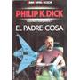 Philip Dick:cuentos Completos 3 El Padre-cosa