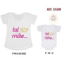Kit Camiseta T-shirt + Body Tal Mãe Tal Filha(o) Princesa