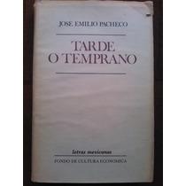 Tarde O Temprano, José Emilio Pacheco. Firmado Y Dedicado