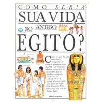 Como Seria Sua Vida No Antigo Egito? - Livro