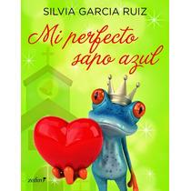 Ebook - Mi Perfecto Sapo Azul - Silvia García Ruiz Epub Pdf