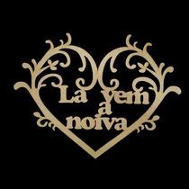 Placa Provençal Casamento Personalizado Lá Vem A Noiva Mdf