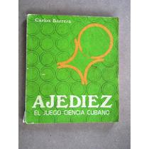 Carlos Barrera - Ajediez - El Juego Ciencia Cubano