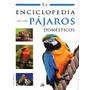 La Enciclopedia De Los Pájaros Domésticos