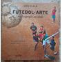 Futebol - Arte Do Oiapoque Ao Chuí