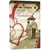 Livro Por Que Esperar Pelo Amor Verdadeiro - Josh Mcdowell
