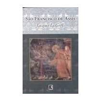 São Francisco De Assis - Jacques Le Goff