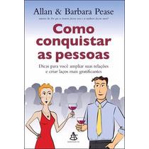 Livro - Como Conquistar As Pessoas, Allan E Barbara Pease