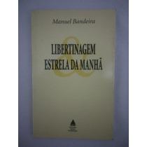 Livro: Libertinagem E Estrela Da Manhã - Manuel Bandeira