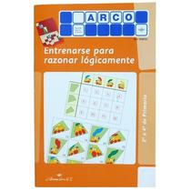 Cuaderno Entrenarse P/ Razonar Lógicamente Método Arco Eduke