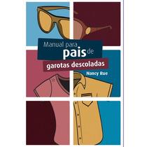 Manual Para Pais De Garotas Descoladas - Nancy Rue