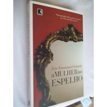 Livro A Mulher No Espelho - Eric-emmanuel Schmitt