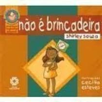 Livro Não É Brincadeira Shirley Souza
