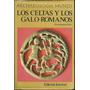 Los Celtas Y Los Galo-romanos Archaeologia Mundi - Hatt