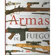 Atlas Ilustrado De Armas De Fuego ...extraordinario !!