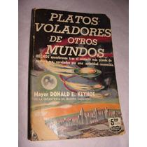 Libro Platos Voladores De Otros Mundos, Mayor Donald E. Keyh