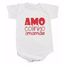 Body De Bebê Ou Camiseta Inf Com Frases Amo Colinho Da Mamãe
